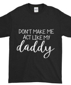 Funny Don t make me act like my daddy shirt 1 1 247x296 - Funny Don't make me act like my daddy shirt