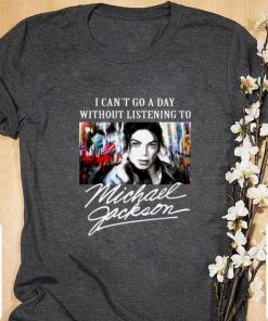 Funny I Can t Go A Day Without Listening To Michael Jackson shirt 1 1 247x296 - Funny I Can't Go A Day Without Listening To Michael Jackson shirt