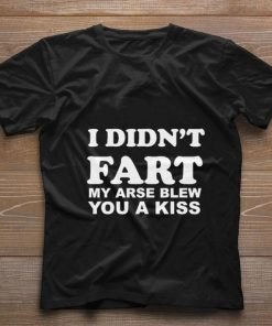Funny I didn t fart my arse blew you a kiss shirt 1 1 247x296 - Funny I didn't fart my arse blew you a kiss shirt