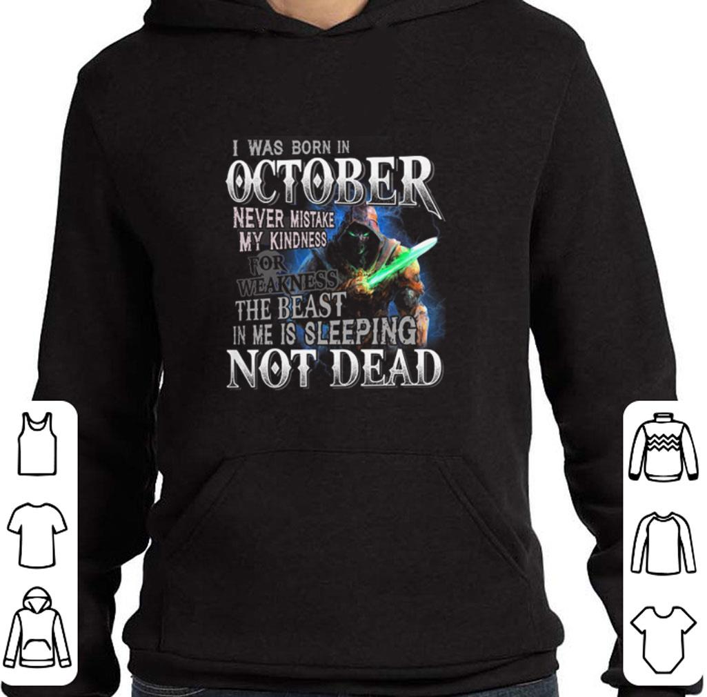 Funny I was born in october never mistake my kindness not dead shirt