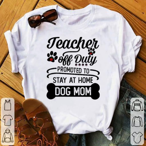 Funny Teacher off duty promoted to stay at home dog mom shirt 1 1 510x510 - Funny Teacher off duty promoted to stay at home dog mom shirt