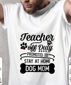Funny Teacher off duty promoted to stay at home dog mom shirt 2 1 247x296 - Funny Teacher off duty promoted to stay at home dog mom shirt
