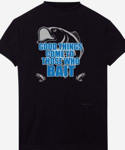 Good Things Come To Those Who Bait Fishing shirt 1 1 247x296 - Good Things Come To Those Who Bait Fishing shirt