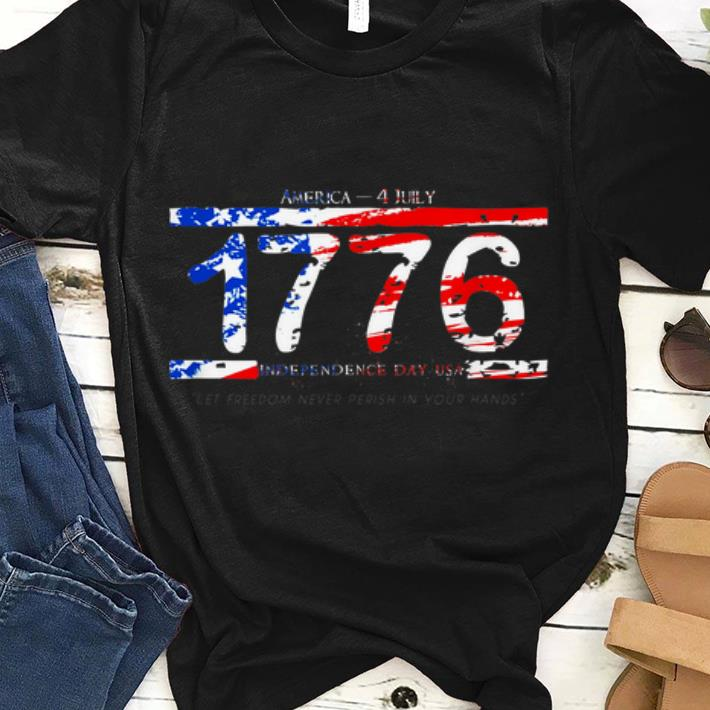 Hot America 4th July 1776 Let Freedom Never Perish In Your Hands shirt