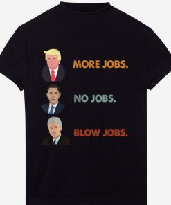 Hot Funny Trump More Jobs Obama No Jobs Clinton Blow Jobs shirt 1 1 247x296 - Hot Funny Trump More Jobs Obama No Jobs Clinton Blow Jobs shirt