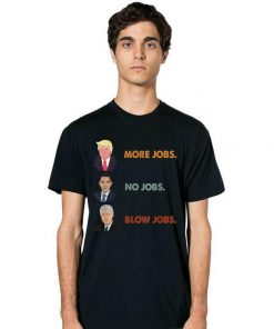 Hot Funny Trump More Jobs Obama No Jobs Clinton Blow Jobs shirt 2 1 247x296 - Hot Funny Trump More Jobs Obama No Jobs Clinton Blow Jobs shirt