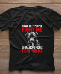 Hot Pitbull Cowardly people fight me courageous people fight for me shirt 1 1 247x296 - Hot Pitbull Cowardly people fight me courageous people fight for me shirt
