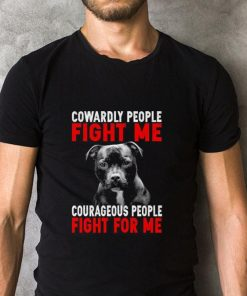 Hot Pitbull Cowardly people fight me courageous people fight for me shirt 2 1 247x296 - Hot Pitbull Cowardly people fight me courageous people fight for me shirt