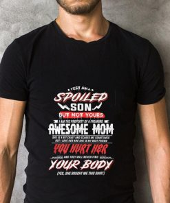 Hot Yes i am a spoiled son but not yours awesome mom you hurt her your body shirt 2 1 247x296 - Hot Yes i am a spoiled son but not yours awesome mom you hurt her your body shirt