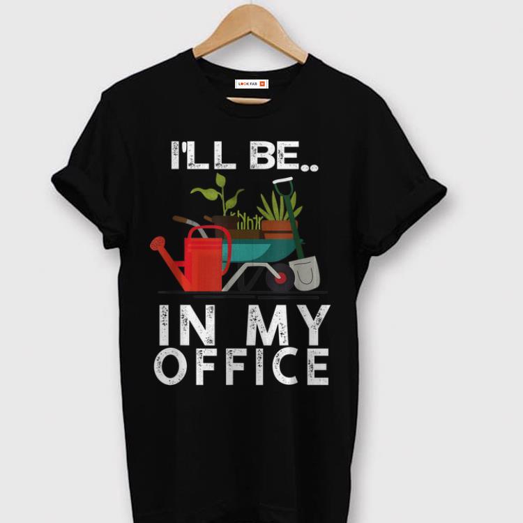 Ill Be In My Office - Gardener Farmer Spring Break shirt