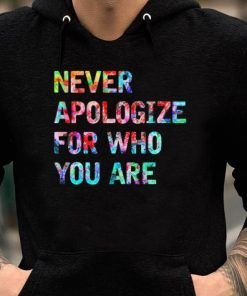 Never Apologize For Who You Are shirt 2 1 247x296 - Never Apologize For Who You Are shirt