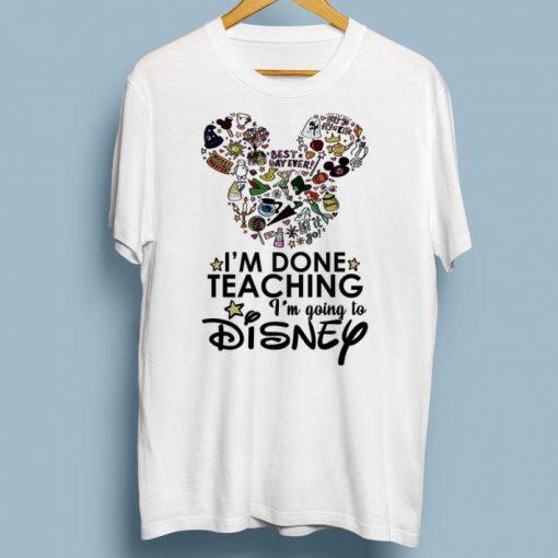 Nice I m done teaching i m going to Disney Mickey Mouse shirt 1 2 1 510x510 - Nice I'm done teaching i'm going to Disney Mickey Mouse shirt