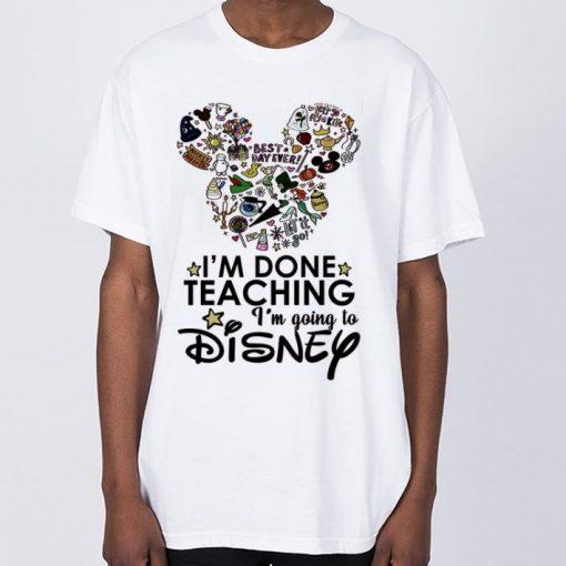 Nice I m done teaching i m going to Disney Mickey Mouse shirt 2 1 510x510 - Nice I'm done teaching i'm going to Disney Mickey Mouse shirt