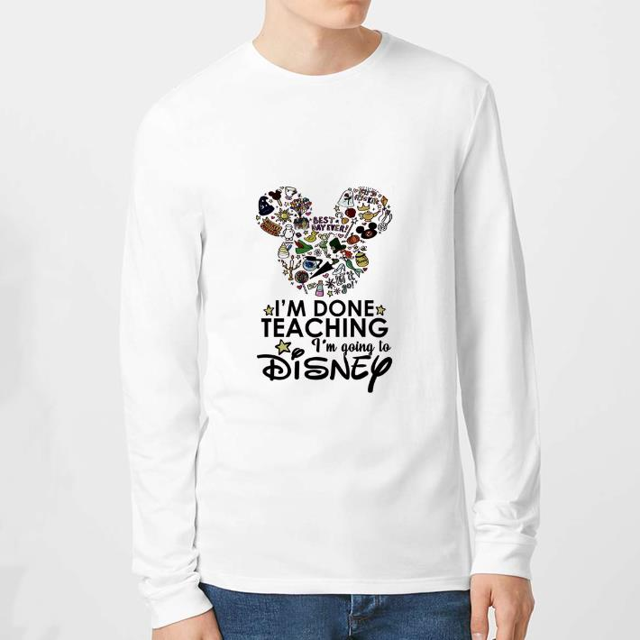 Nice I'm done teaching i'm going to Disney Mickey Mouse shirt