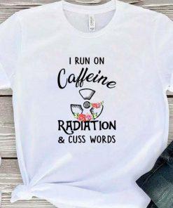 Nice I run on caffeine radiation cuss words flowers shirt 1 1 247x296 - Nice I run on caffeine radiation & cuss words flowers shirt