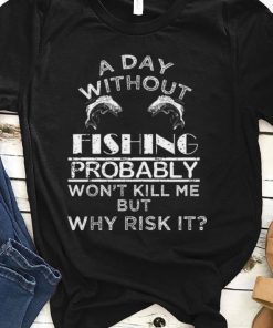 Official A Day Without Fishing Probably Won t Kill Me But Why Risk It Shirt 1 1 247x296 - Official A Day Without Fishing Probably Won't Kill Me But Why Risk It Shirt