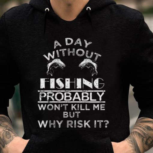 Official A Day Without Fishing Probably Won t Kill Me But Why Risk It Shirt 2 1 510x510 - Official A Day Without Fishing Probably Won't Kill Me But Why Risk It Shirt