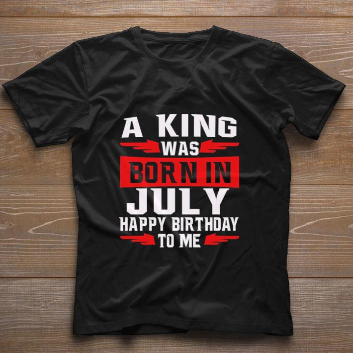 Official A King Was Born In July Happy Birthday To Me