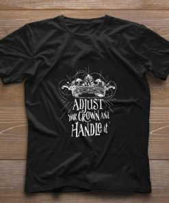 Official Adjust your crown and handle it shirt 1 1 247x296 - Official Adjust your crown and handle it shirt