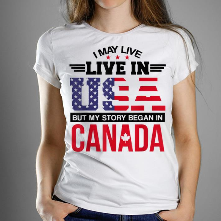 Official Canadian American - May Live In USA Began In Canada shirt