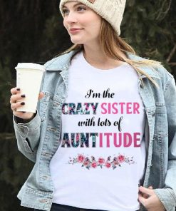Official Crazy sister with lots of auntitude ladies shirt 2 1 247x296 - Official Crazy sister with lots of auntitude ladies shirt