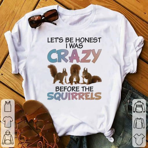 Official Let s be honest i was crazy before the squirrels shirt 1 1 510x510 - Official Let's be honest i was crazy before the squirrels shirt