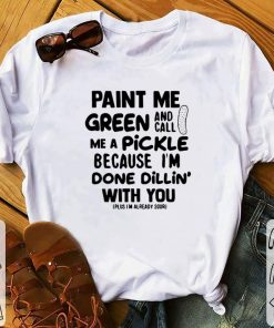 Official Paint me green and call me a pickle because i m done dillin with you shirt 1 1 247x296 - Official Paint me green and call me a pickle because i'm done dillin' with you shirt