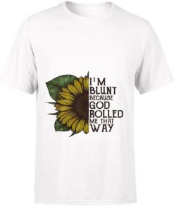 Official Sunflower I m blunt because God rolled me that way shirt 1 1 247x296 - Official Sunflower I'm blunt because God rolled me that way shirt