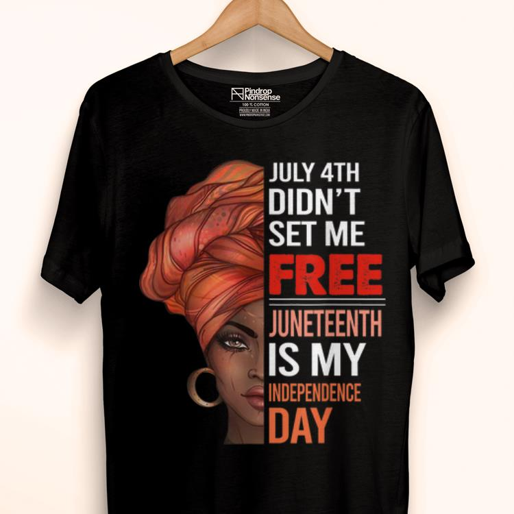 Original July 4th Didn't Set Me Free Juneteenth Is My Independence Day shirt