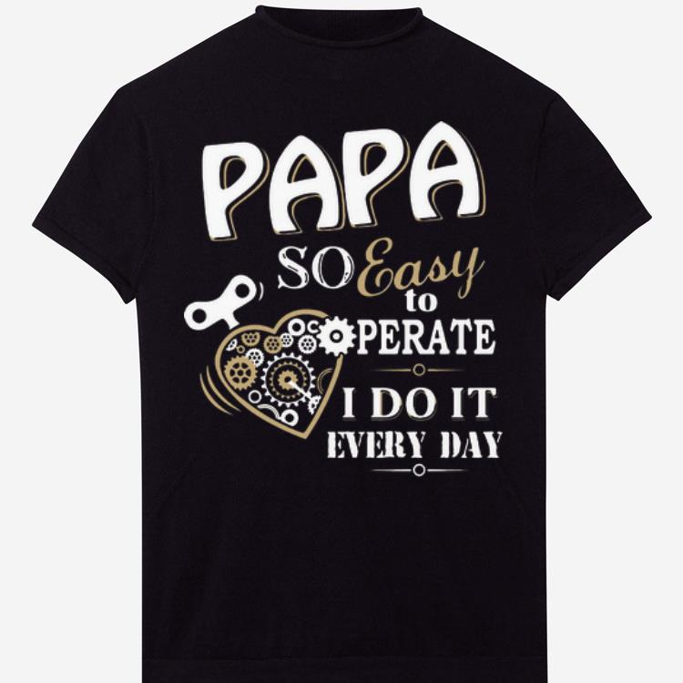 Papa So Easy To Perate I Do It Every Day shirt