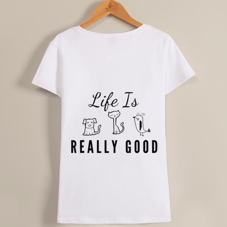 Premium Dog Cat Bird Life Is Really Good Animal Lover shirt