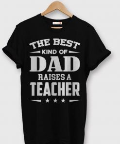 The Best Kind Of Dad Raises A Teacher shirt 1 1 247x296 - The Best Kind Of Dad Raises A Teacher shirt