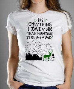 The Only Thing I Love More Than Hunting Is Being A Dad Graphic Art shirt 1 1 247x296 - The Only Thing I Love More Than Hunting Is Being A Dad Graphic Art shirt