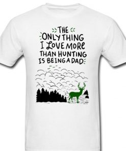 The Only Thing I Love More Than Hunting Is Being A Dad Graphic Art shirt 2 1 247x296 - The Only Thing I Love More Than Hunting Is Being A Dad Graphic Art shirt