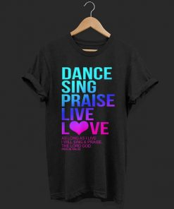 Awesome Dance Sing Praise Live Love Psalm 104 Christian The Lord God shirt 1 1 247x296 - Awesome Dance Sing Praise Live Love- Psalm 104 Christian The Lord God shirt
