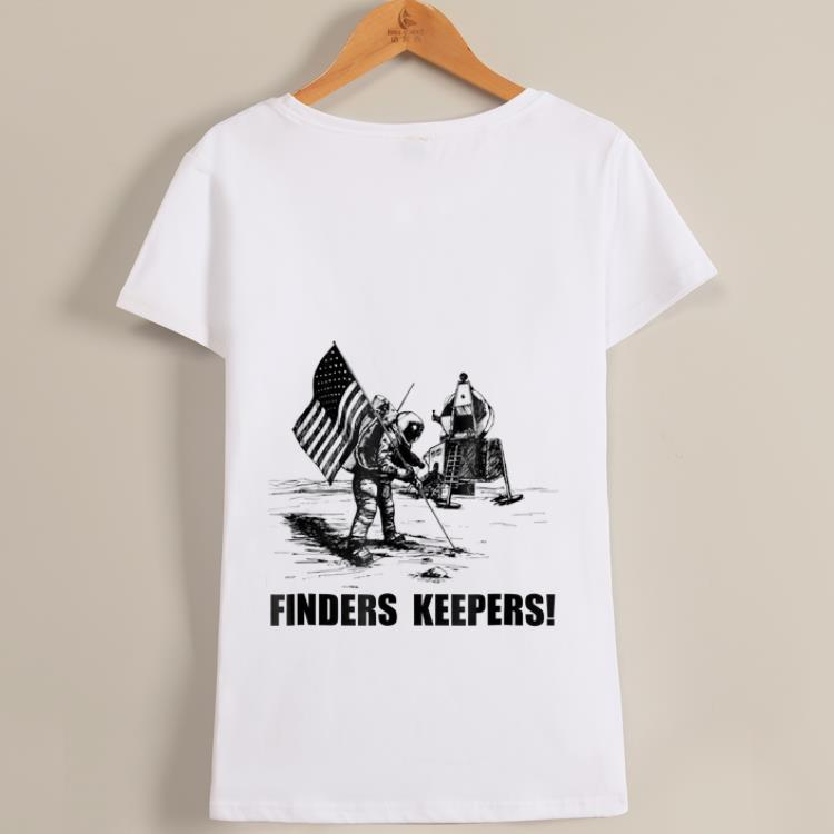 Awesome Finders Keepers Moon Landing Space Funny shirt