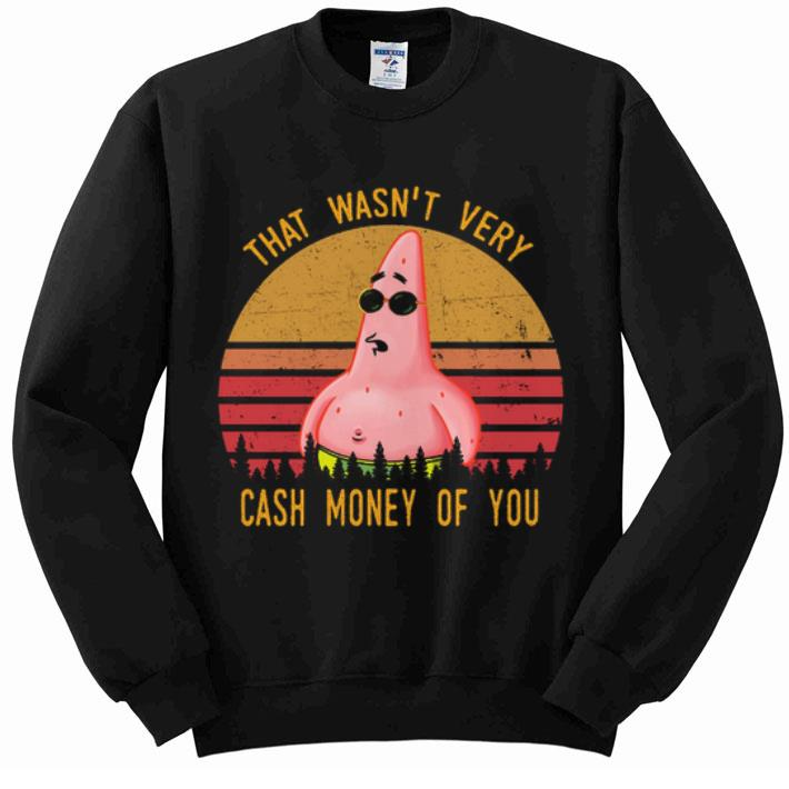 Awesome Patrick Star That wasn't very cash money of you shirt