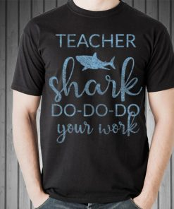 Awesome Teacher Shark Do Do Do Your Work shirt 2 1 247x296 - Awesome Teacher Shark Do Do Do Your Work shirt