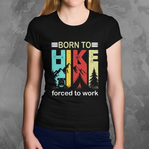 Funny Camping Born to hike forced to work vintage shirt 3 1 510x510 - Funny Camping Born to hike forced to work vintage shirt