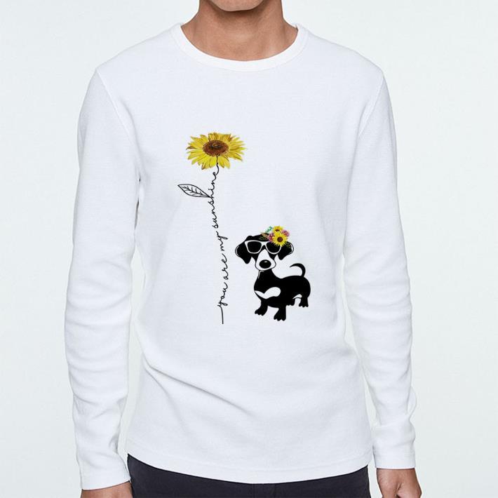 Funny Dachshund You are my sunshine sunflower shirt