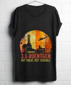 Hot 3 6 Roentgen Not Great Not Terrible Chernobyl Vintage Retro shirt 1 1 1 247x296 - Hot 3.6 Roentgen Not Great Not Terrible Chernobyl Vintage Retro shirt