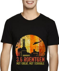 Hot 3 6 Roentgen Not Great Not Terrible Chernobyl Vintage Retro shirt 2 1 1 247x296 - Hot 3.6 Roentgen Not Great Not Terrible Chernobyl Vintage Retro shirt