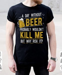 Hot A Day With Out Beer Wont Kill Me Beer Lovers shirt 2 1 247x296 - Hot A Day With Out Beer Wont Kill Me Beer Lovers shirt