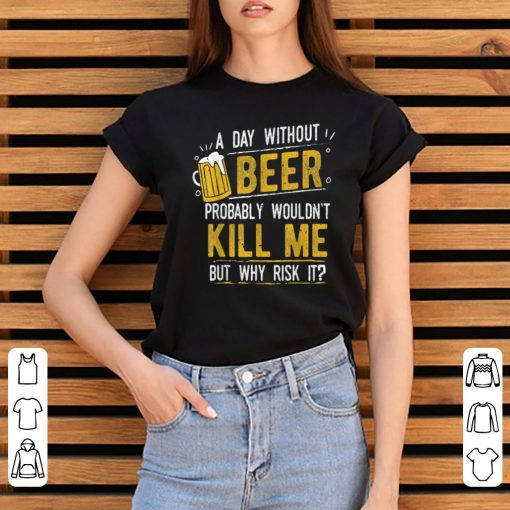 Hot A Day With Out Beer Wont Kill Me Beer Lovers shirt 3 1 510x510 - Hot A Day With Out Beer Wont Kill Me Beer Lovers shirt