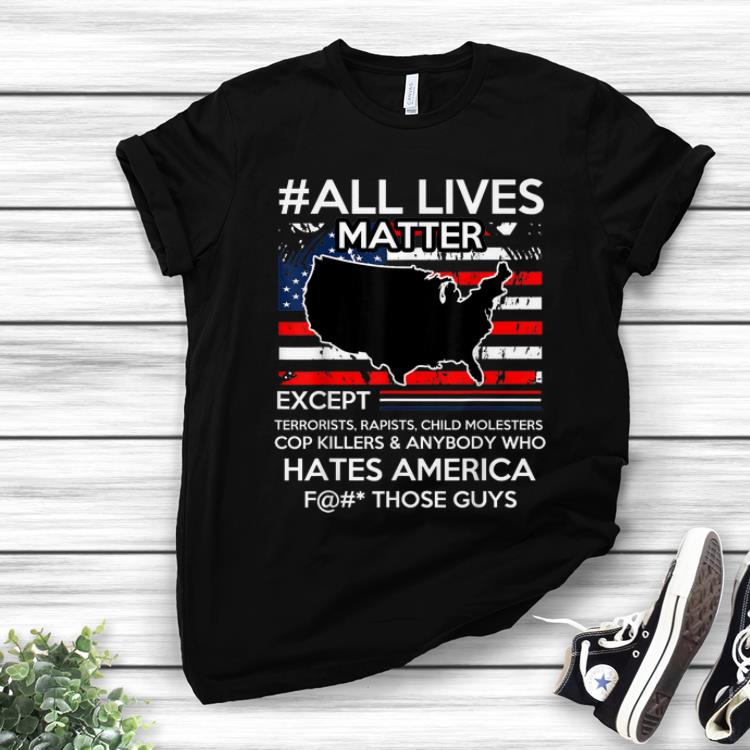 Hot All Lives Matter Except Hate America Fuck Those Guys American Flag hoodie