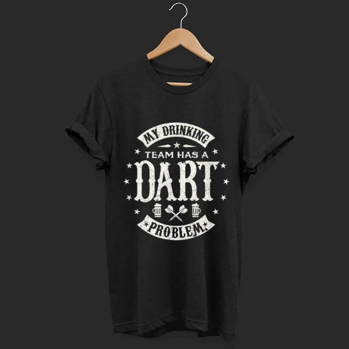 Hot Darts My Drinking Beer Team Has A Dart Problem shirt