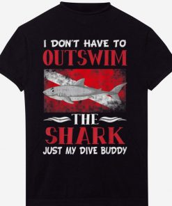 Hot Don t Have To Outswim The Shark Just My Dive Buddy shirt 1 1 247x296 - Hot Don't Have To Outswim The Shark, Just My Dive Buddy shirt