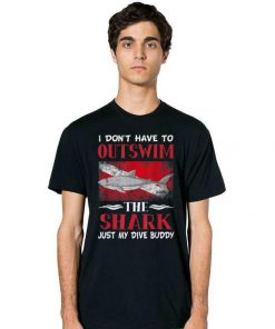 Hot Don t Have To Outswim The Shark Just My Dive Buddy shirt 2 1 247x296 - Hot Don't Have To Outswim The Shark, Just My Dive Buddy shirt