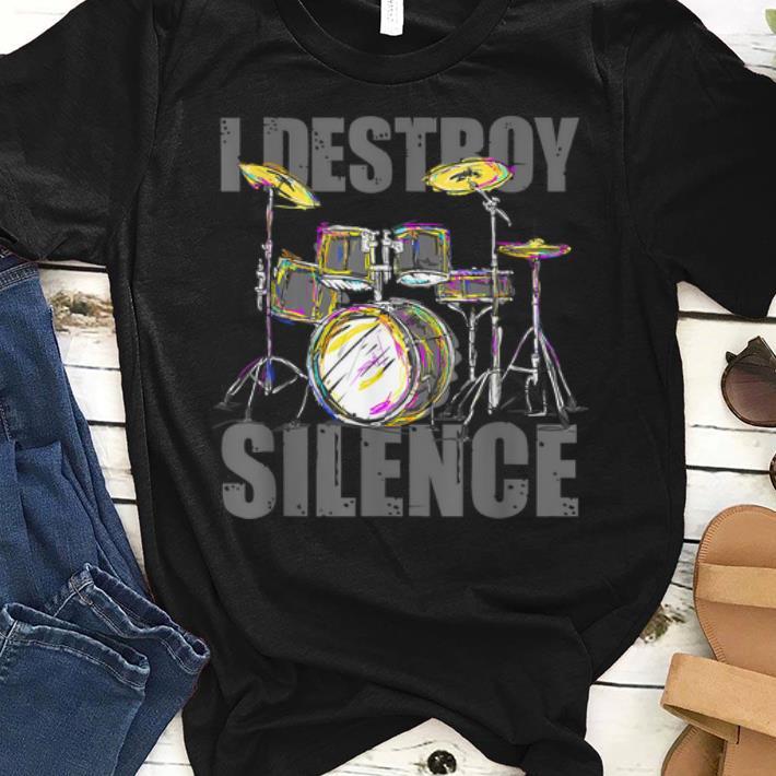 Hot Drums I Destroy The Silence Drummer Musical Instrument Drums Lover shirt