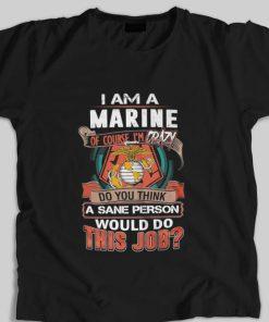 Hot I am a Marine of course i m crazy do you think a sane person shirt 1 1 247x296 - Hot I am a Marine of course i'm crazy do you think a sane person shirt